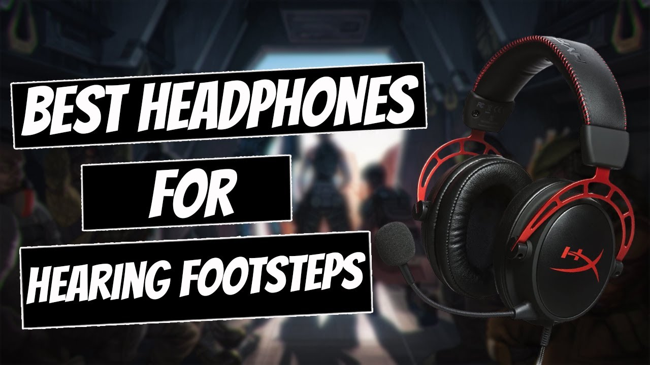 Best Headsets To Hear Footsteps
