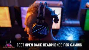 Best Open Back Gaming Headsets